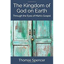 The Kingdom of God on Earth as seen through the eyes of Mark's Gospel